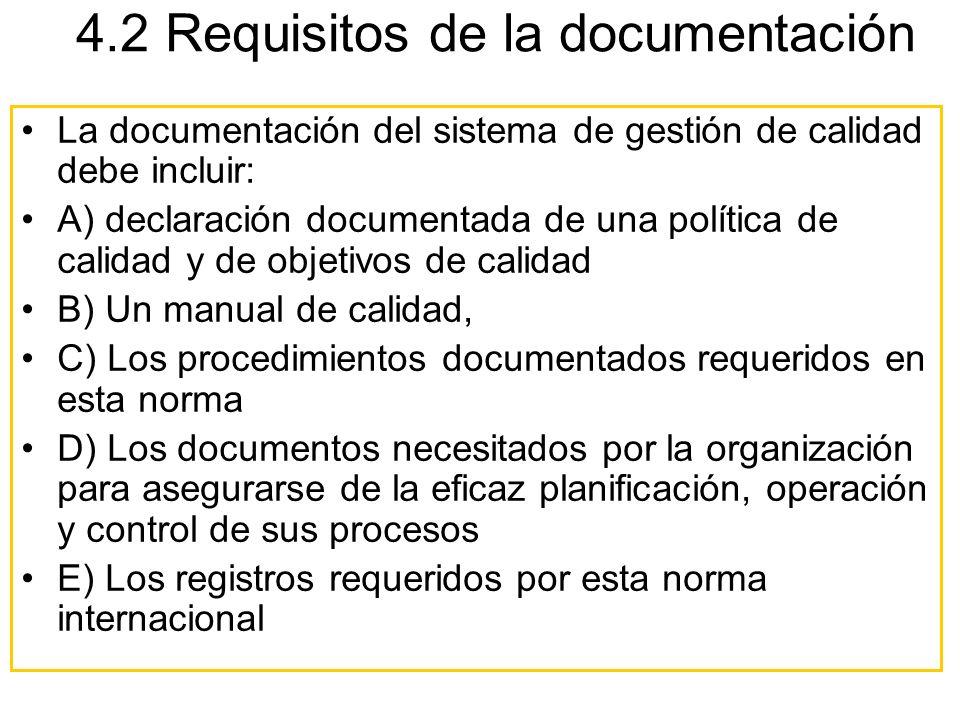 4.2 Requisitos de la documentación La documentación del sistema de gestión de calidad debe incluir: A) declaración documentada de una política de cali