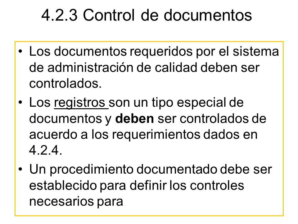 4.2.3 Control de documentos Los documentos requeridos por el sistema de administración de calidad deben ser controlados. Los registros son un tipo esp