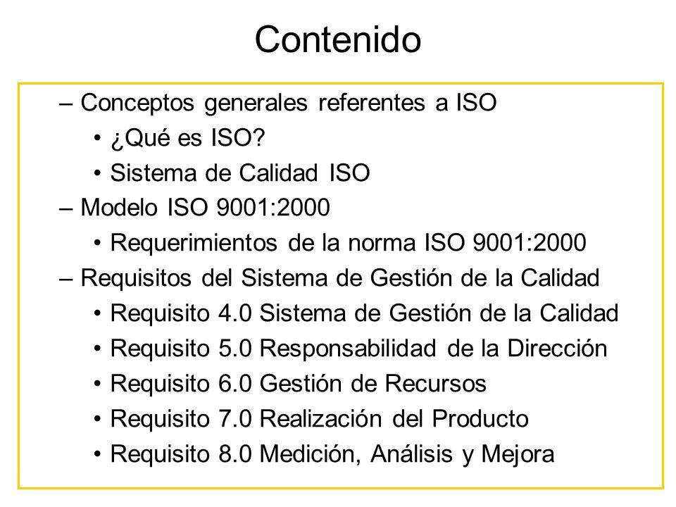 Contenido –Conceptos generales referentes a ISO ¿Qué es ISO? Sistema de Calidad ISO –Modelo ISO 9001:2000 Requerimientos de la norma ISO 9001:2000 –Re