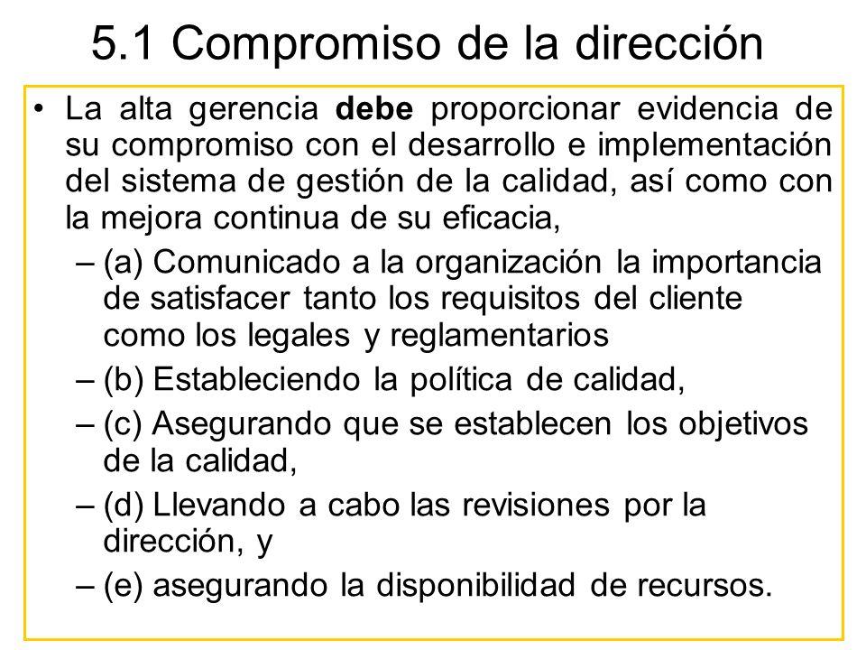 5.1 Compromiso de la dirección La alta gerencia debe proporcionar evidencia de su compromiso con el desarrollo e implementación del sistema de gestión