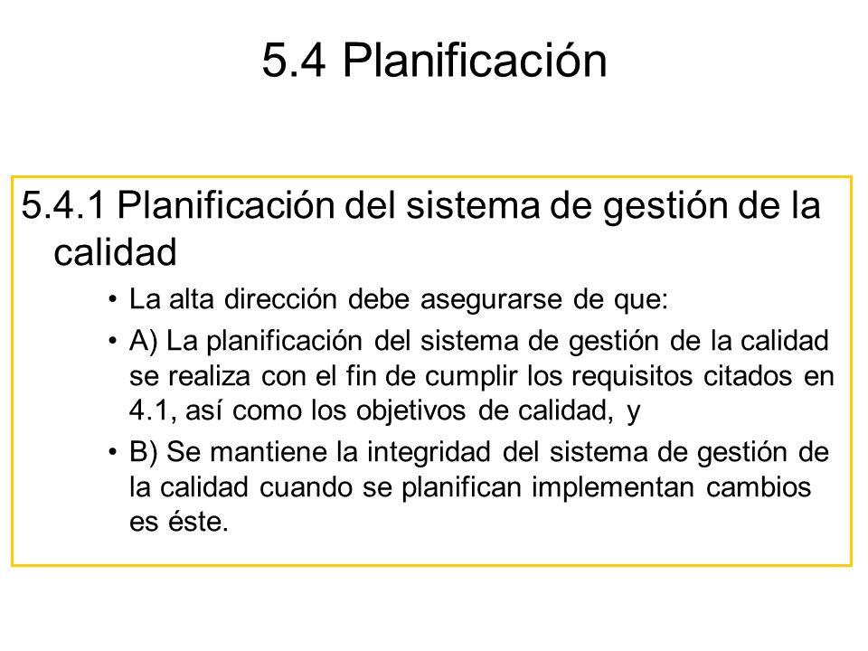 5.4 Planificación 5.4.1 Planificación del sistema de gestión de la calidad La alta dirección debe asegurarse de que: A) La planificación del sistema d
