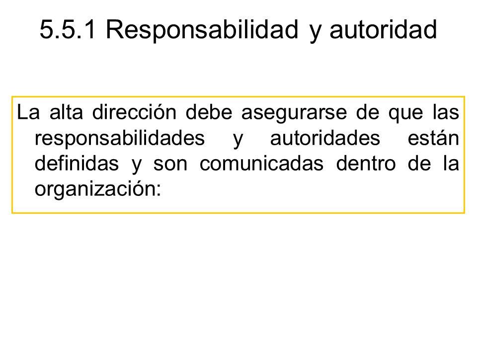 5.5.1 Responsabilidad y autoridad La alta dirección debe asegurarse de que las responsabilidades y autoridades están definidas y son comunicadas dentr