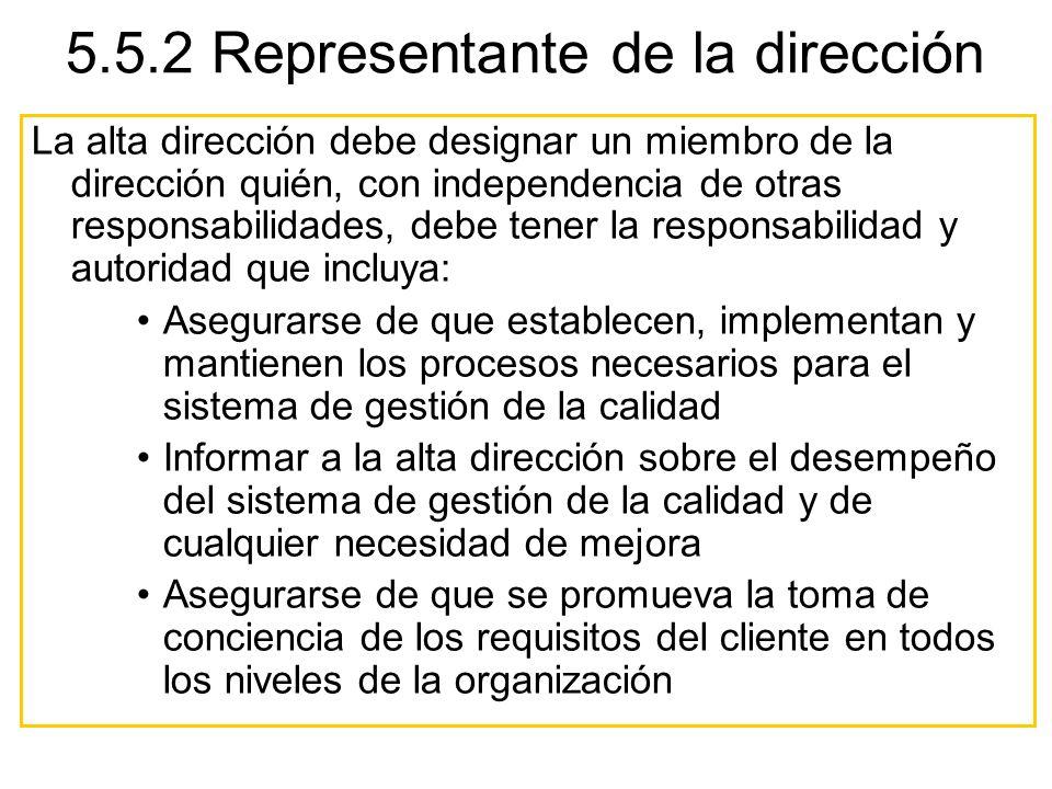 5.5.2 Representante de la dirección La alta dirección debe designar un miembro de la dirección quién, con independencia de otras responsabilidades, de