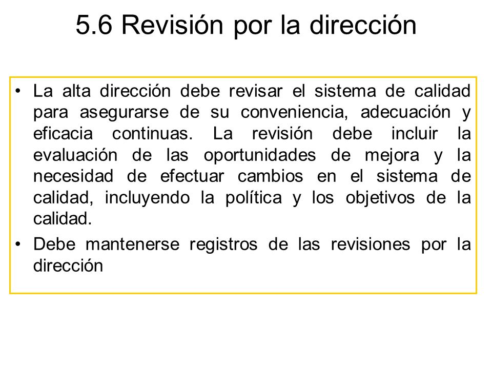 5.6 Revisión por la dirección La alta dirección debe revisar el sistema de calidad para asegurarse de su conveniencia, adecuación y eficacia continuas