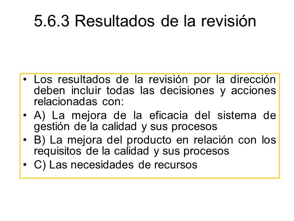 5.6.3 Resultados de la revisión Los resultados de la revisión por la dirección deben incluir todas las decisiones y acciones relacionadas con: A) La m