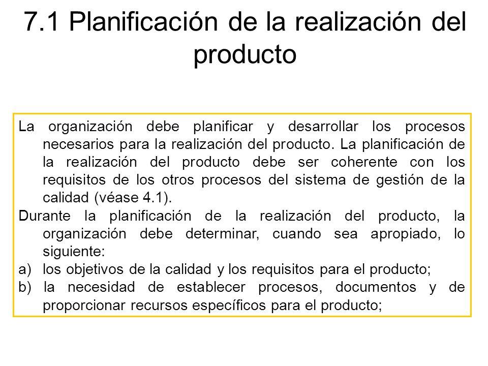 7.1 Planificación de la realización del producto La organización debe planificar y desarrollar los procesos necesarios para la realización del product