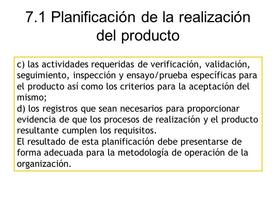7.1 Planificación de la realización del producto c) las actividades requeridas de verificación, validación, seguimiento, inspección y ensayo/prueba es