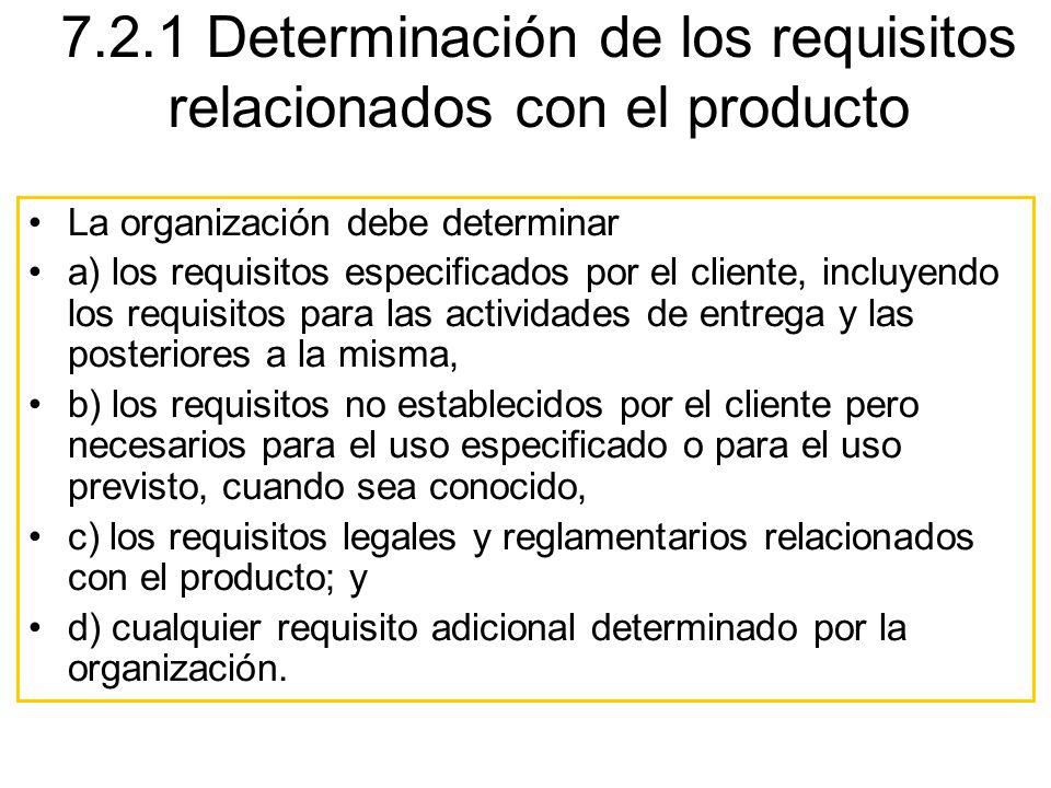 La organización debe determinar a) los requisitos especificados por el cliente, incluyendo los requisitos para las actividades de entrega y las poster