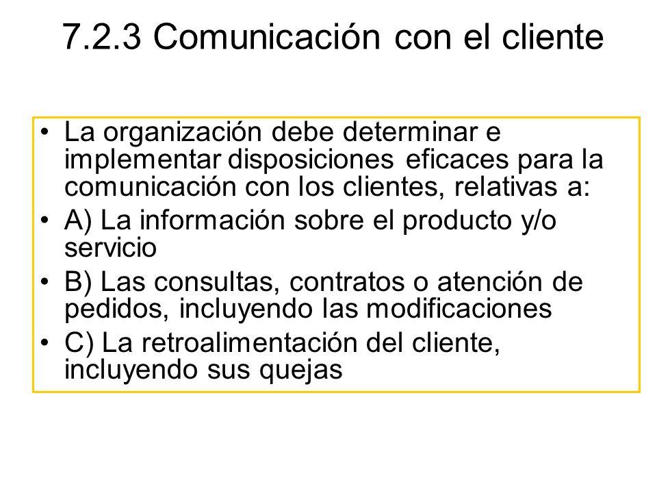 La organización debe determinar e implementar disposiciones eficaces para la comunicación con los clientes, relativas a: A) La información sobre el pr