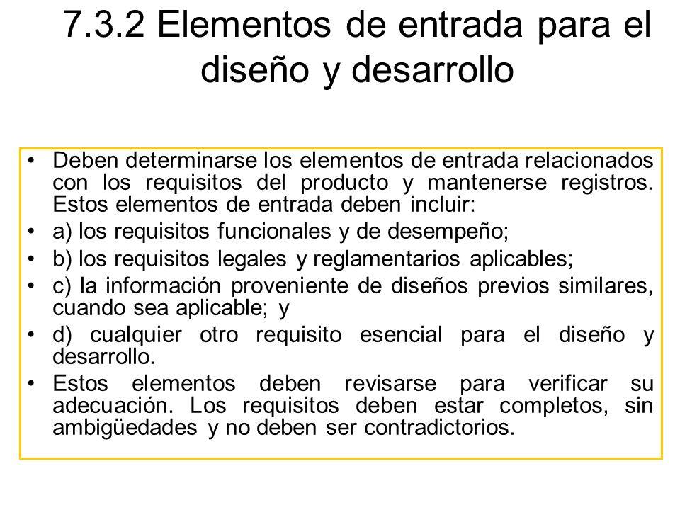 Deben determinarse los elementos de entrada relacionados con los requisitos del producto y mantenerse registros. Estos elementos de entrada deben incl
