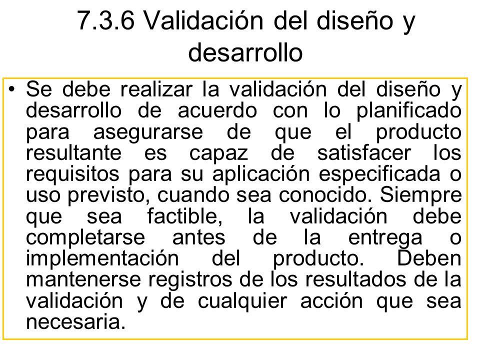 Se debe realizar la validación del diseño y desarrollo de acuerdo con lo planificado para asegurarse de que el producto resultante es capaz de satisfa