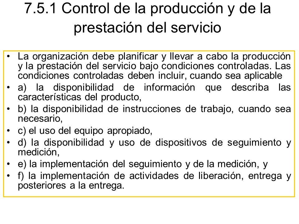 La organización debe planificar y llevar a cabo la producción y la prestación del servicio bajo condiciones controladas. Las condiciones controladas d