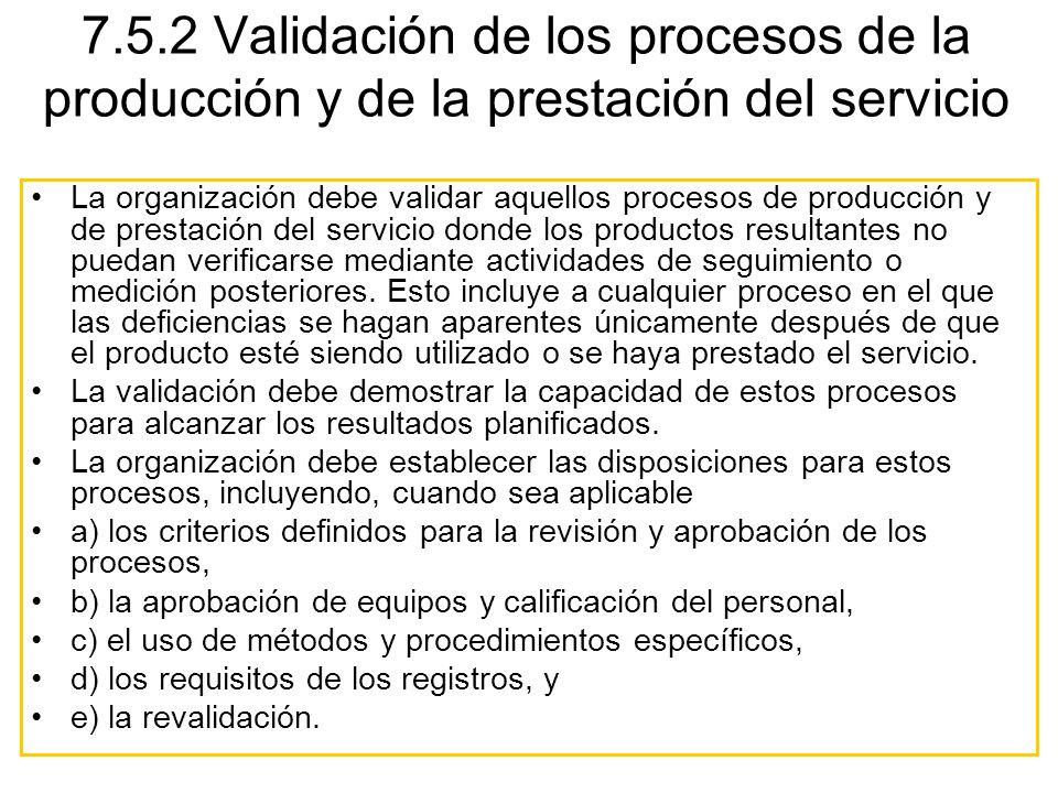 La organización debe validar aquellos procesos de producción y de prestación del servicio donde los productos resultantes no puedan verificarse median