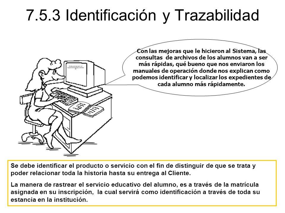 7.5.3 Identificación y Trazabilidad Xz,mnc,xnc,nxzc,xzn.c klj lkjljkj09098099ppoipoi´pi88098jk jjk Con las mejoras que le hicieron al Sistema, las con