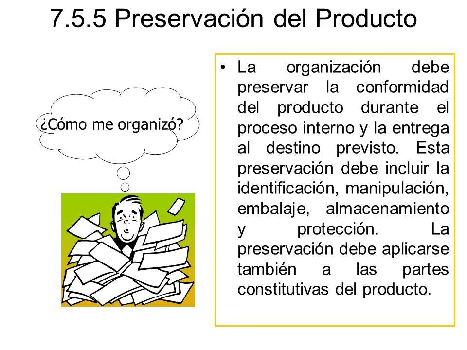 7.5.5 Preservación del Producto La organización debe preservar la conformidad del producto durante el proceso interno y la entrega al destino previsto