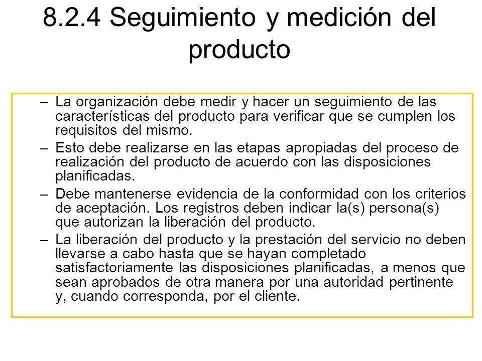 –La organización debe medir y hacer un seguimiento de las características del producto para verificar que se cumplen los requisitos del mismo. –Esto d