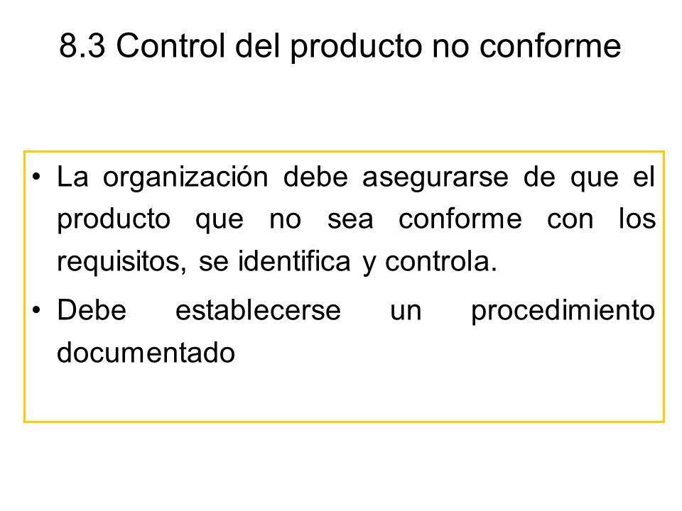 8.3 Control del producto no conforme La organización debe asegurarse de que el producto que no sea conforme con los requisitos, se identifica y contro