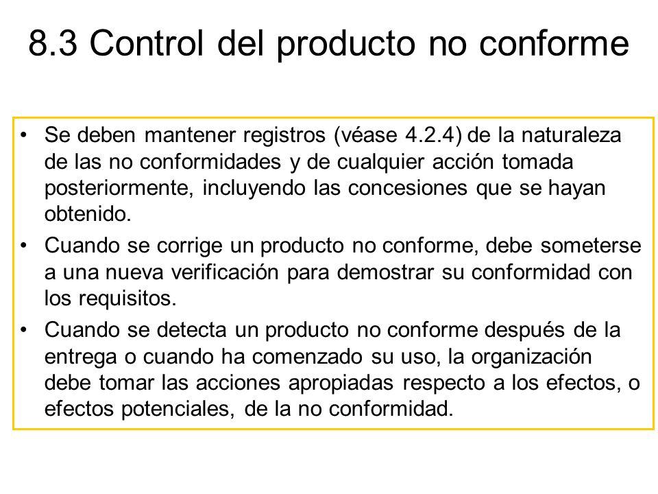 8.3 Control del producto no conforme Se deben mantener registros (véase 4.2.4) de la naturaleza de las no conformidades y de cualquier acción tomada p