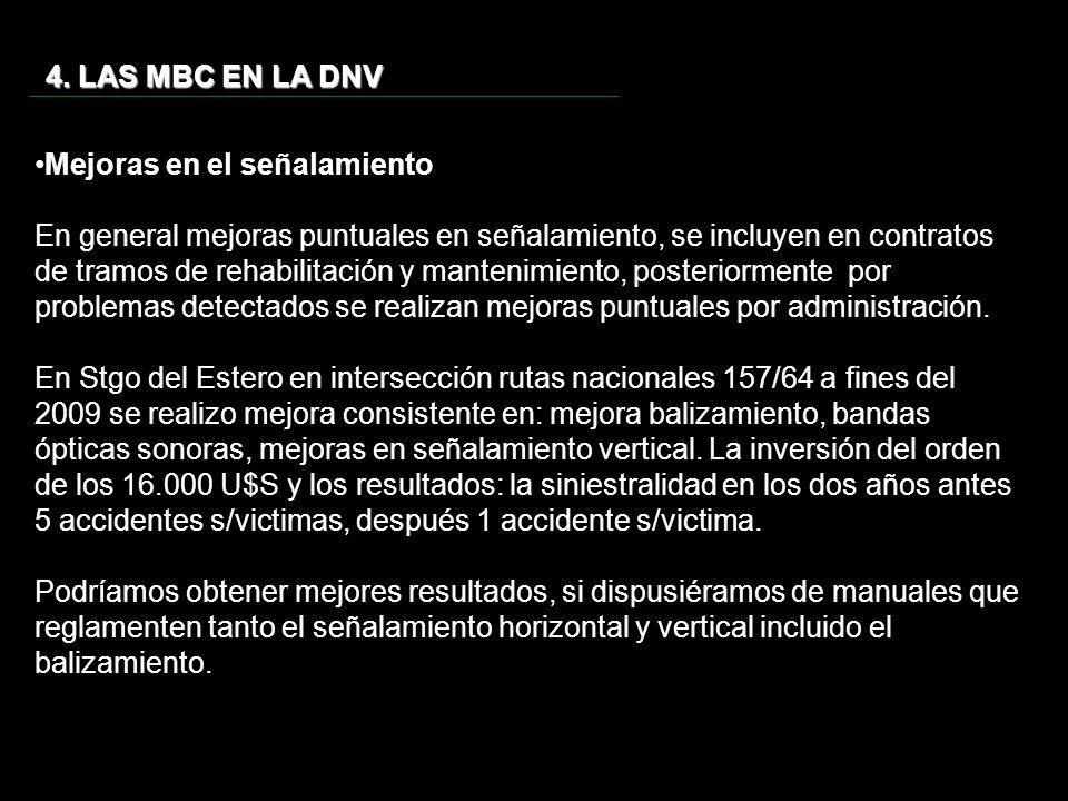 4. LAS MBC EN LA DNV Mejoras en el señalamiento En general mejoras puntuales en señalamiento, se incluyen en contratos de tramos de rehabilitación y m