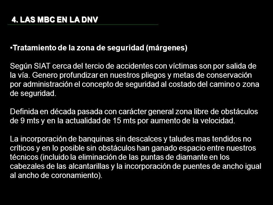 4. LAS MBC EN LA DNV Tratamiento de la zona de seguridad (márgenes) Según SIAT cerca del tercio de accidentes con víctimas son por salida de la vía. G