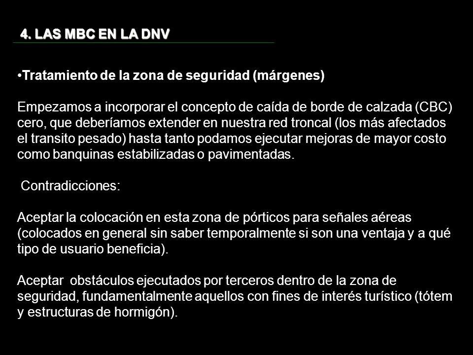 4. LAS MBC EN LA DNV Tratamiento de la zona de seguridad (márgenes) Empezamos a incorporar el concepto de caída de borde de calzada (CBC) cero, que de