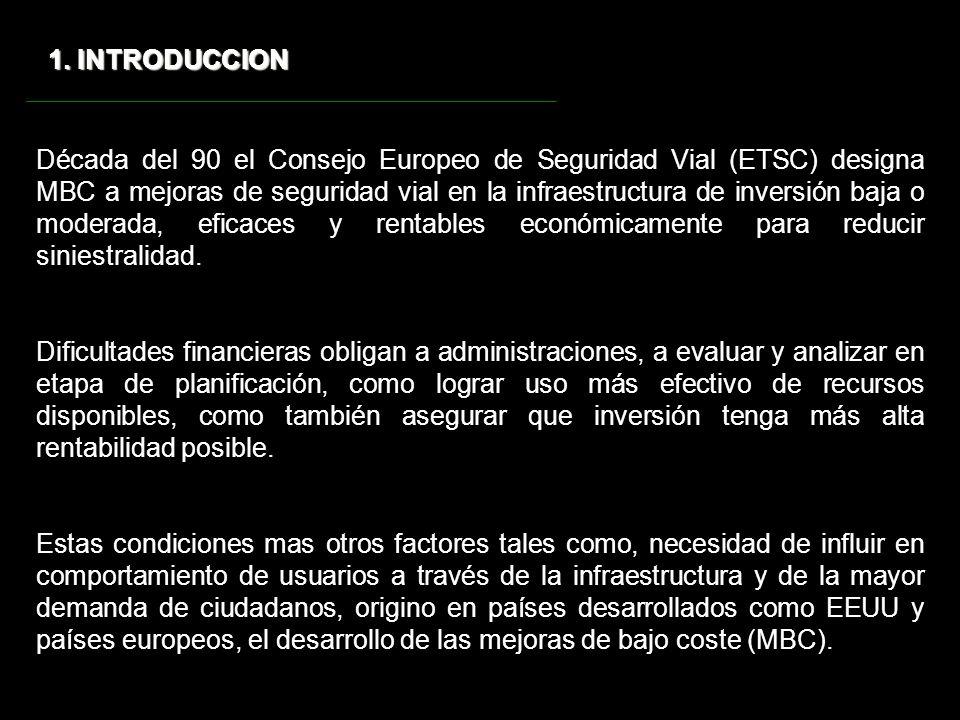 1. INTRODUCCION Década del 90 el Consejo Europeo de Seguridad Vial (ETSC) designa MBC a mejoras de seguridad vial en la infraestructura de inversión b