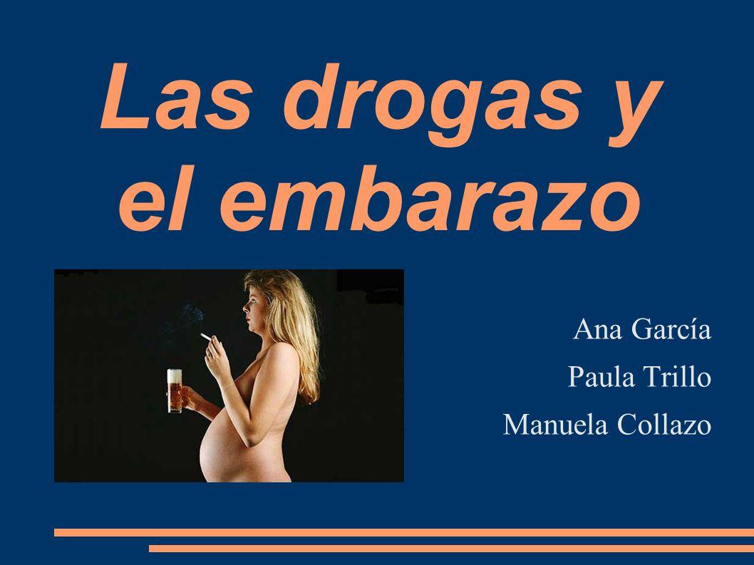 Las drogas y el embarazo Ana García Paula Trillo Manuela Collazo