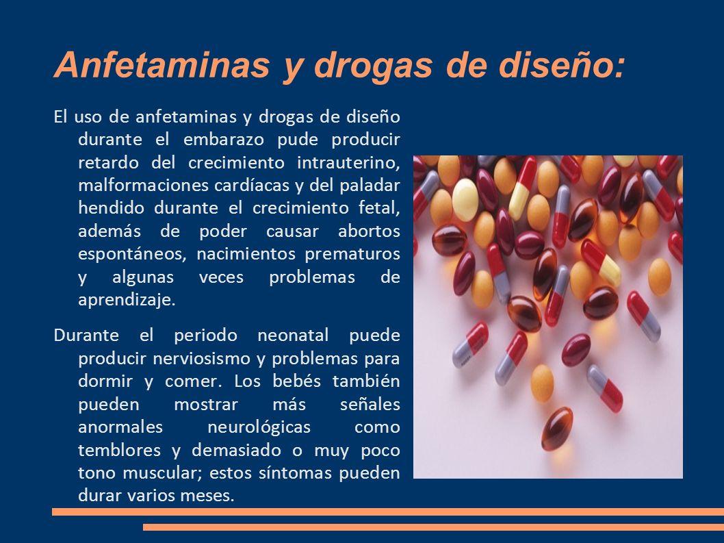 Anfetaminas y drogas de diseño: El uso de anfetaminas y drogas de diseño durante el embarazo pude producir retardo del crecimiento intrauterino, malfo