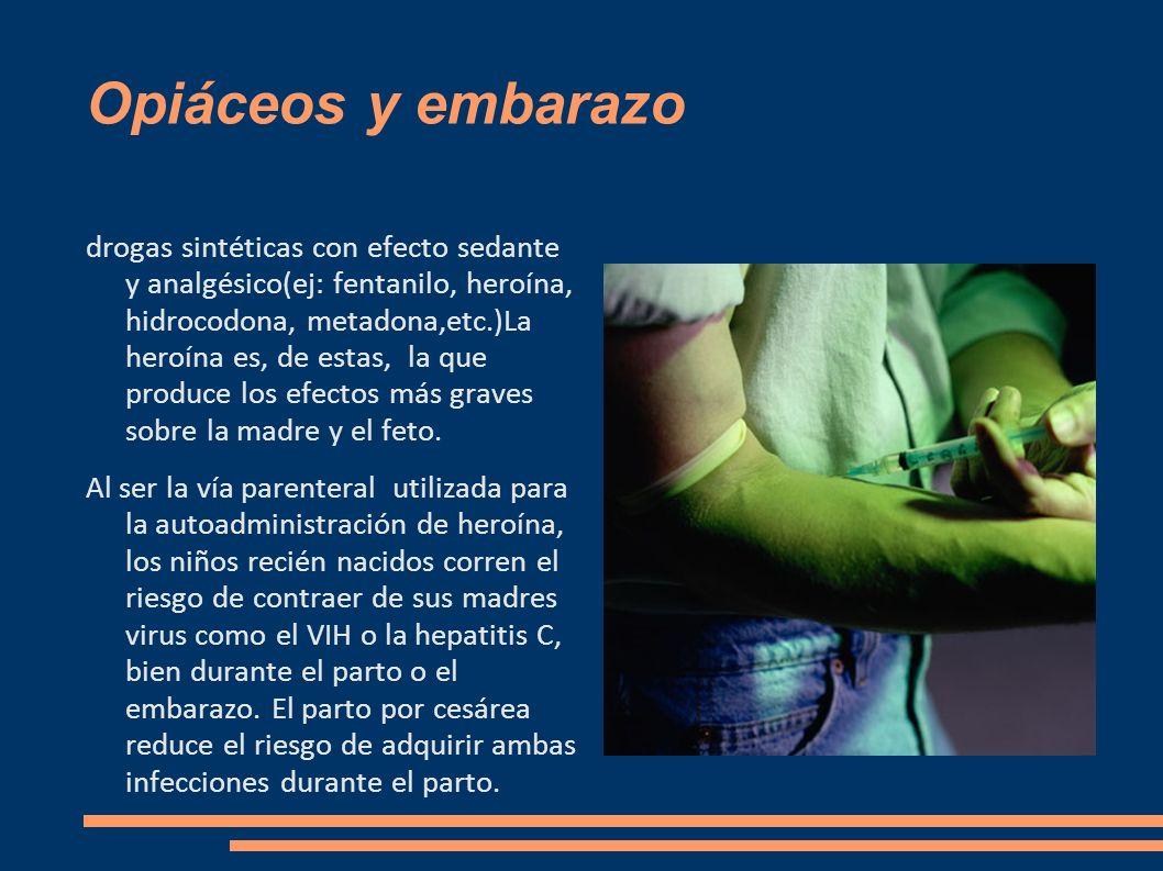 Opiáceos y embarazo drogas sintéticas con efecto sedante y analgésico(ej: fentanilo, heroína, hidrocodona, metadona,etc.)La heroína es, de estas, la q