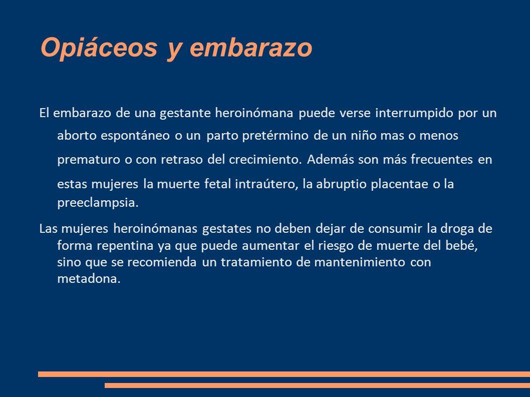 Opiáceos y embarazo El embarazo de una gestante heroinómana puede verse interrumpido por un aborto espontáneo o un parto pretérmino de un niño mas o m