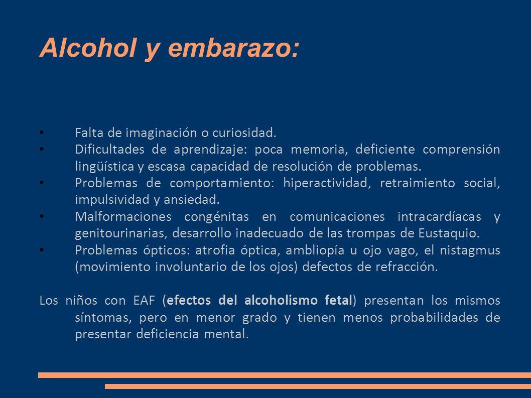 Alcohol y embarazo: Falta de imaginación o curiosidad. Dificultades de aprendizaje: poca memoria, deficiente comprensión lingüística y escasa capacida