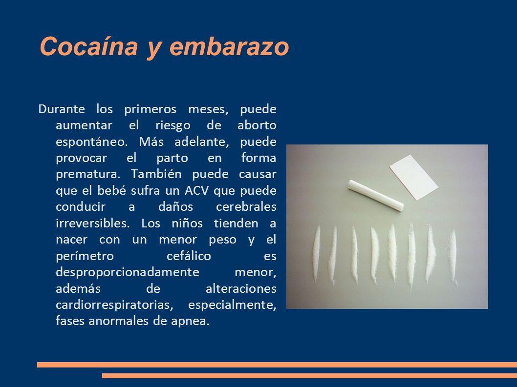 Cocaína y embarazo Durante los primeros meses, puede aumentar el riesgo de aborto espontáneo. Más adelante, puede provocar el parto en forma prematura