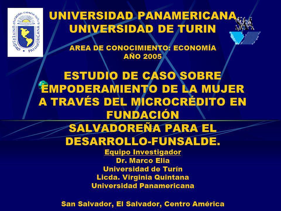 UNIVERSIDAD PANAMERICANA UNIVERSIDAD DE TURIN AREA DE CONOCIMIENTO: ECONOMÍA AÑO 2005 ESTUDIO DE CASO SOBRE EMPODERAMIENTO DE LA MUJER A TRAVÉS DEL MI