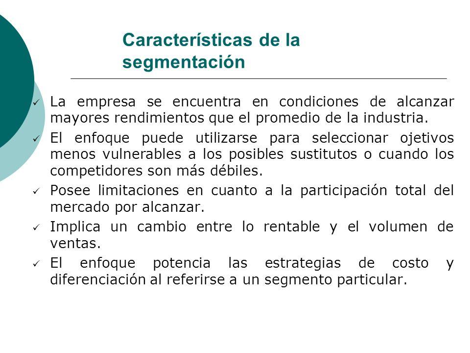 Características de la segmentación La empresa se encuentra en condiciones de alcanzar mayores rendimientos que el promedio de la industria. El enfoque
