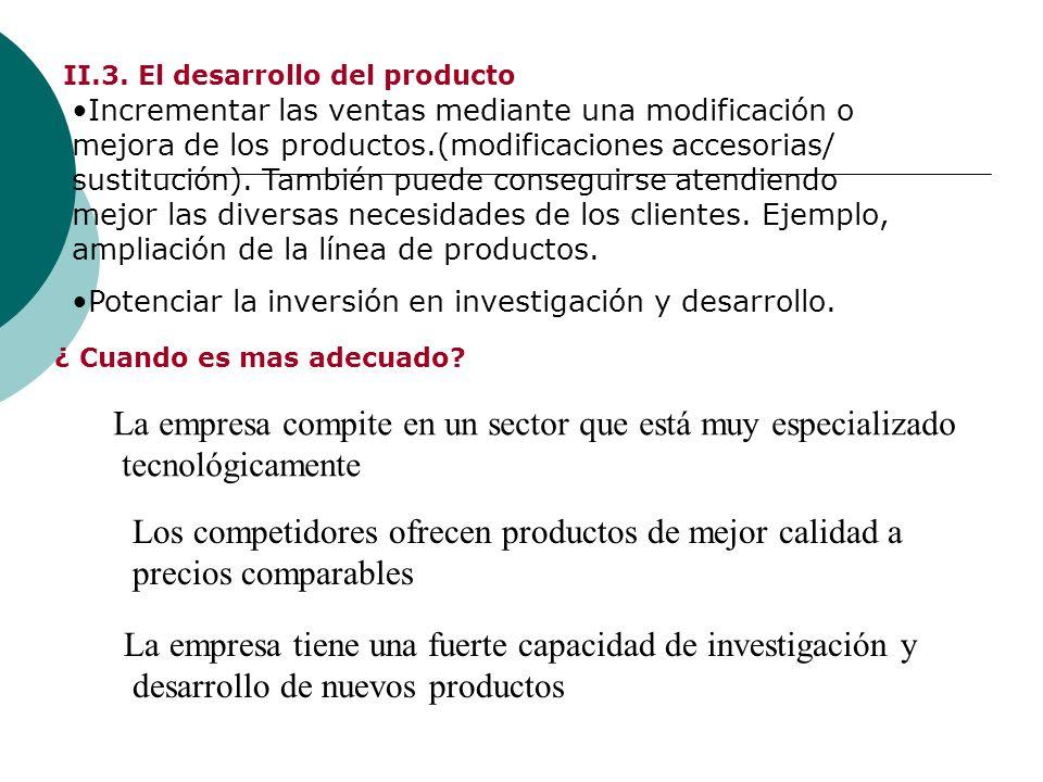 II.3. El desarrollo del producto Incrementar las ventas mediante una modificación o mejora de los productos.(modificaciones accesorias/ sustitución).