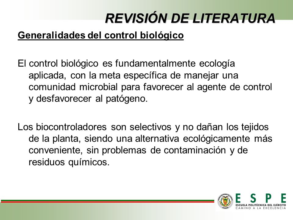 Generalidades del control biológico El control biológico es fundamentalmente ecología aplicada, con la meta específica de manejar una comunidad microbial para favorecer al agente de control y desfavorecer al patógeno.