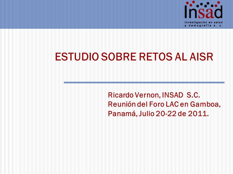 ESTUDIO SOBRE RETOS AL AISR Ricardo Vernon, INSAD S.C. Reunión del Foro LAC en Gamboa, Panamá, Julio 20-22 de 2011.