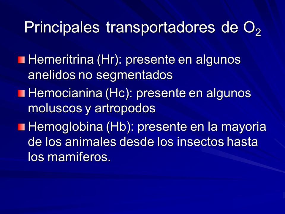 Principales transportadores de O 2 Hemeritrina (Hr): presente en algunos anelidos no segmentados Hemocianina (Hc): presente en algunos moluscos y artr