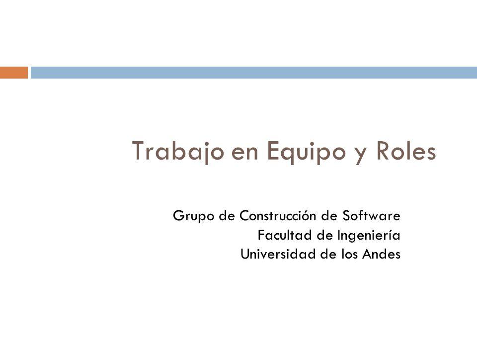 Trabajo en Equipo y Roles Grupo de Construcción de Software Facultad de Ingeniería Universidad de los Andes