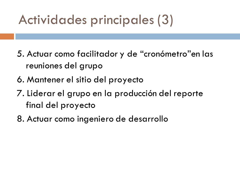 Actividades principales (3) 5. Actuar como facilitador y de cronómetroen las reuniones del grupo 6. Mantener el sitio del proyecto 7. Liderar el grupo