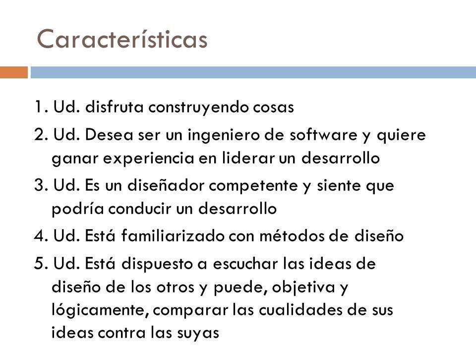 Características 1. Ud. disfruta construyendo cosas 2. Ud. Desea ser un ingeniero de software y quiere ganar experiencia en liderar un desarrollo 3. Ud