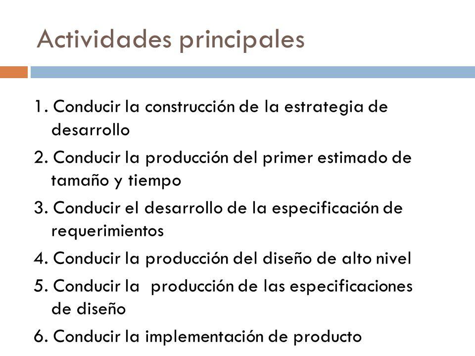 Actividades principales 1. Conducir la construcción de la estrategia de desarrollo 2. Conducir la producción del primer estimado de tamaño y tiempo 3.