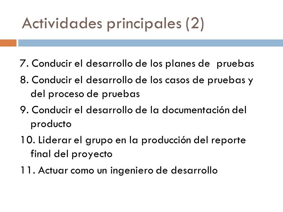 Actividades principales (2) 7. Conducir el desarrollo de los planes de pruebas 8. Conducir el desarrollo de los casos de pruebas y del proceso de prue