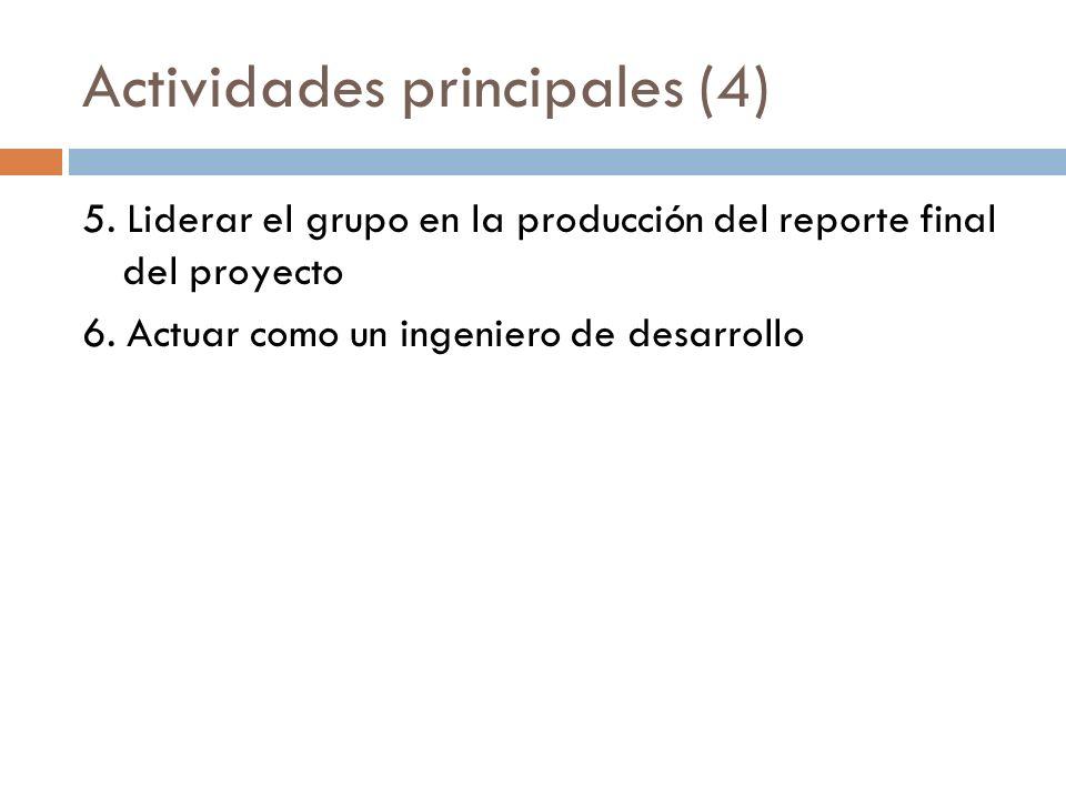 Actividades principales (4) 5. Liderar el grupo en la producción del reporte final del proyecto 6. Actuar como un ingeniero de desarrollo