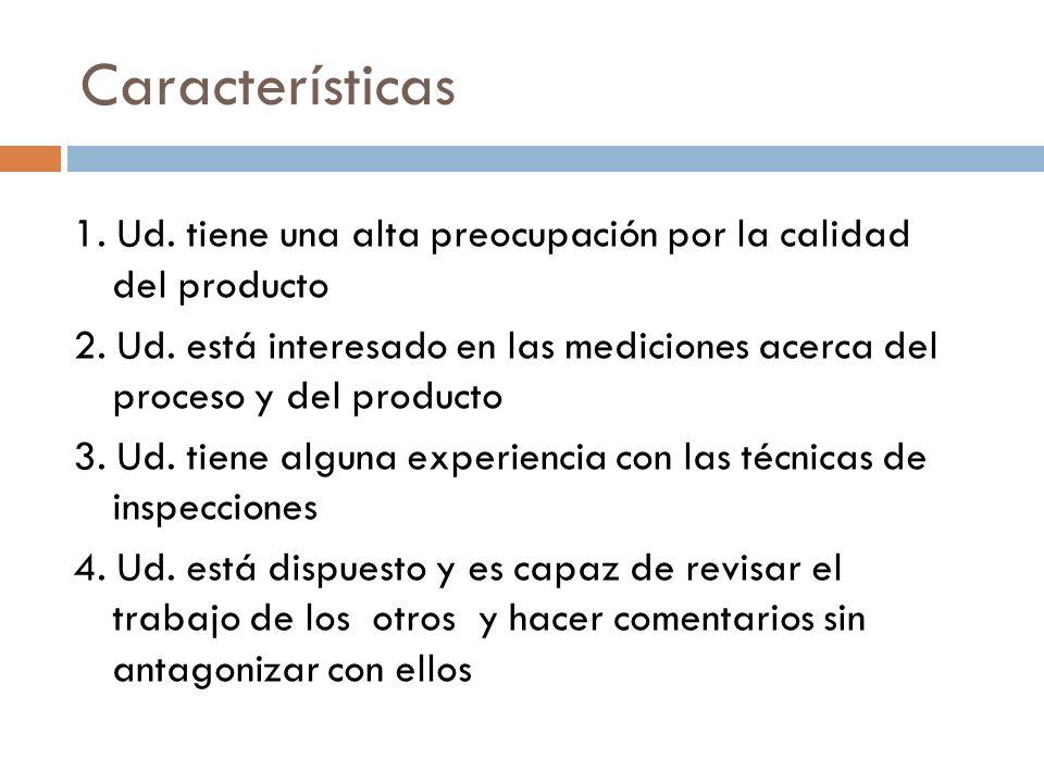 Características 1. Ud. tiene una alta preocupación por la calidad del producto 2. Ud. está interesado en las mediciones acerca del proceso y del produ