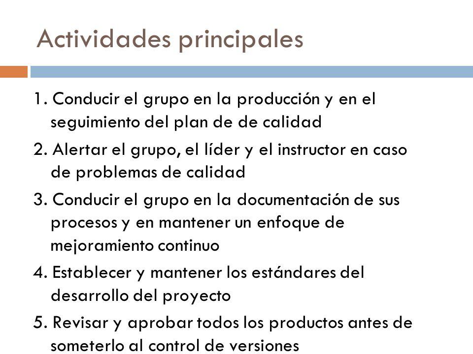 Actividades principales 1. Conducir el grupo en la producción y en el seguimiento del plan de de calidad 2. Alertar el grupo, el líder y el instructor