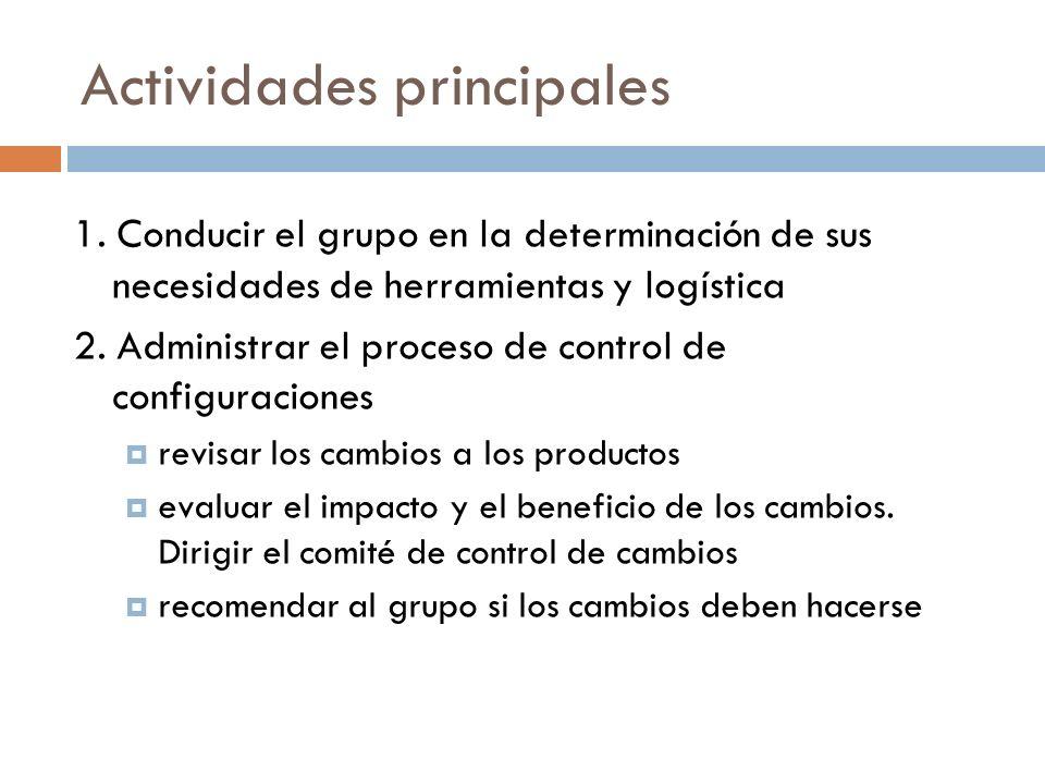 Actividades principales 1. Conducir el grupo en la determinación de sus necesidades de herramientas y logística 2. Administrar el proceso de control d