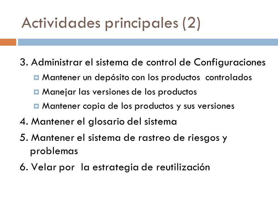 Actividades principales (2) 3. Administrar el sistema de control de Configuraciones Mantener un depósito con los productos controlados Manejar las ver