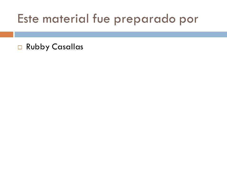 Este material fue preparado por Rubby Casallas