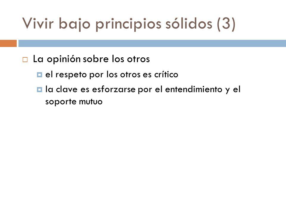 Vivir bajo principios sólidos (3) La opinión sobre los otros el respeto por los otros es crítico la clave es esforzarse por el entendimiento y el sopo